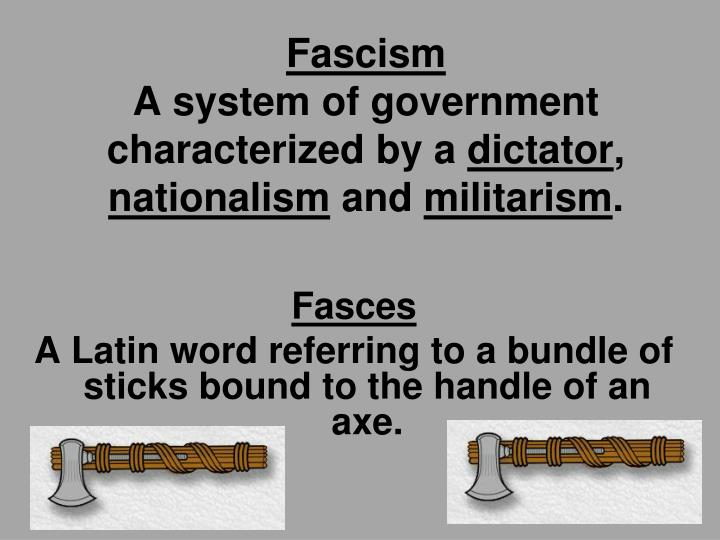 Fascism a system of government characterized by a dictator nationalism and militarism