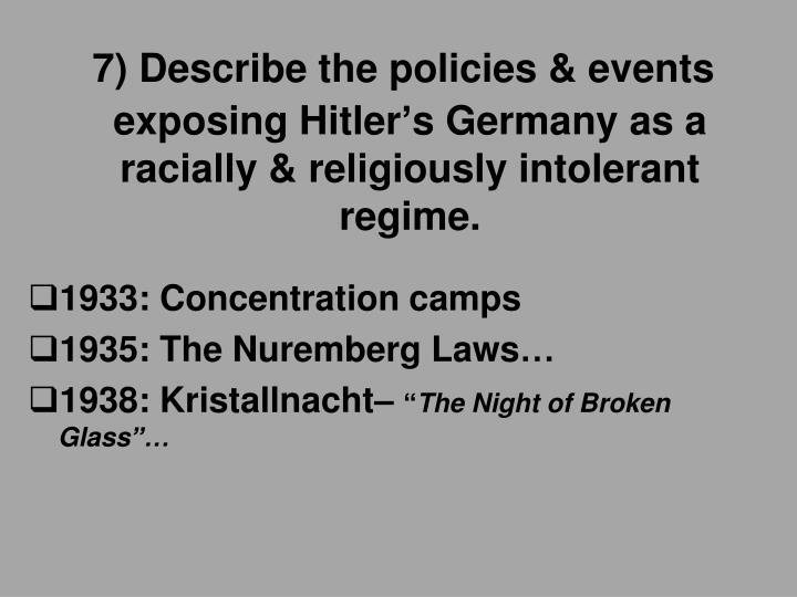 7) Describe the policies & events exposing Hitler's Germany as a racially & religiously intolerant regime.