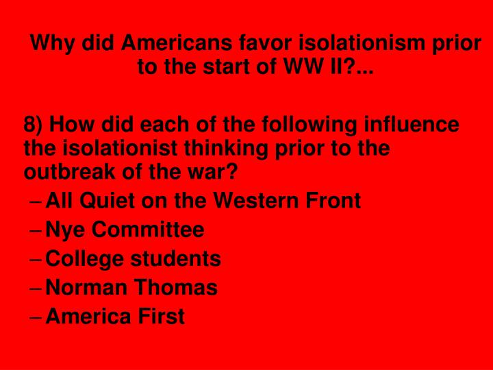 Why did Americans favor isolationism prior to the start of WW II?...