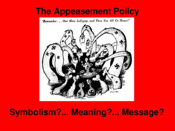 The Appeasement Policy