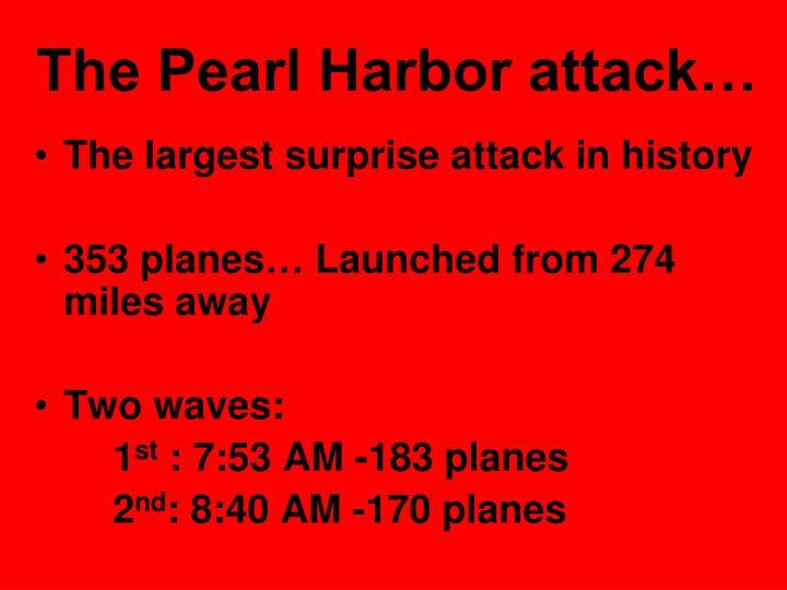 The Pearl Harbor attack…