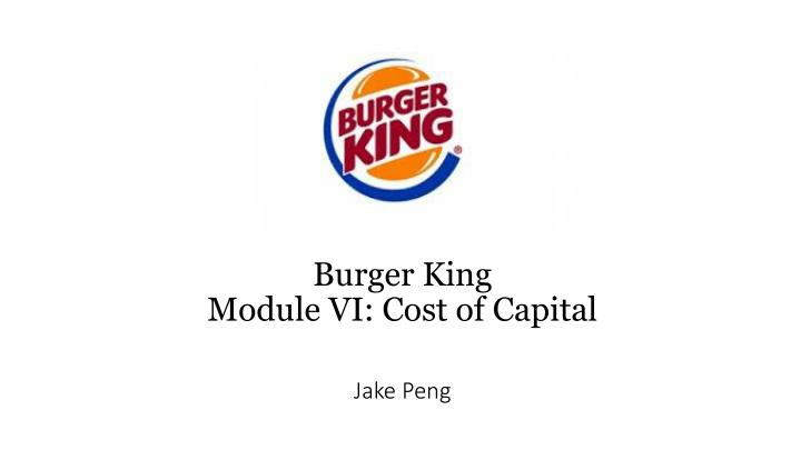 Burger king module vi cost of capital jake peng