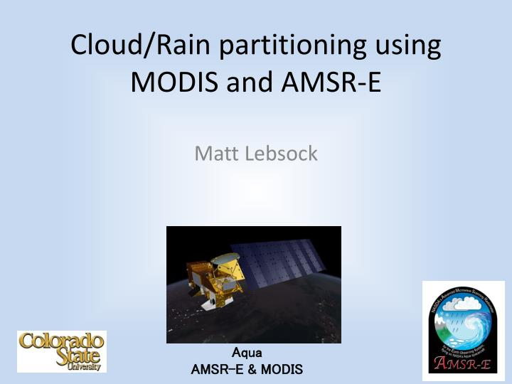 Cloud rain partitioning using modis and amsr e