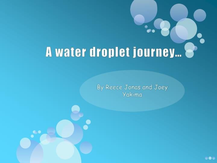 A water droplet journey
