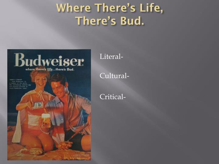 Where There's Life, There's Bud.