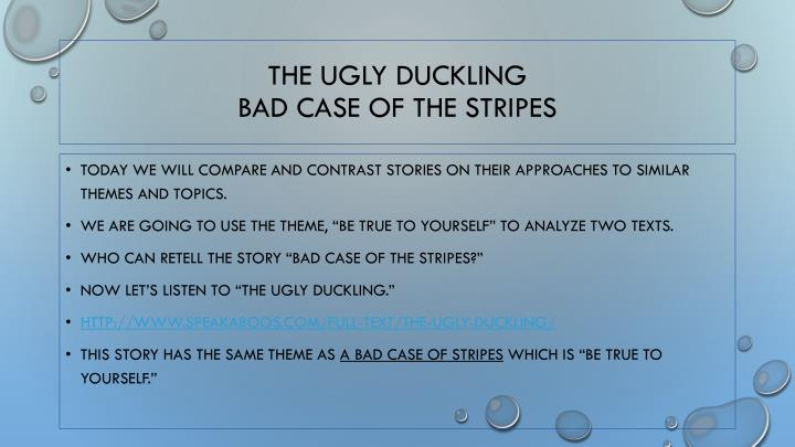 The ugly duckling bad case of the stripes
