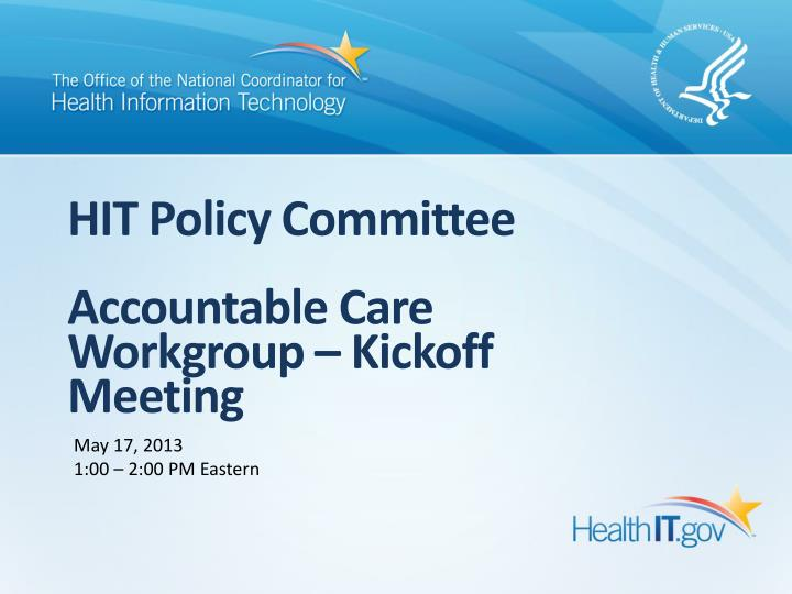 Hit policy committee accountable care workgroup kickoff meeting
