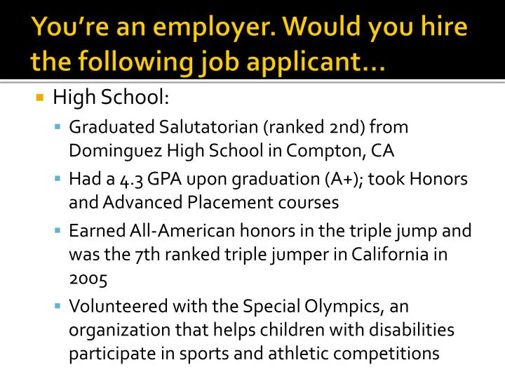 You're an employer. Would you hire the following job applicant…