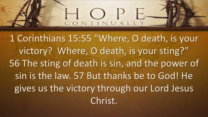 "1 Corinthians 15:55 ""Where, O death, is your victory?  Where, O death, is your sting?"""