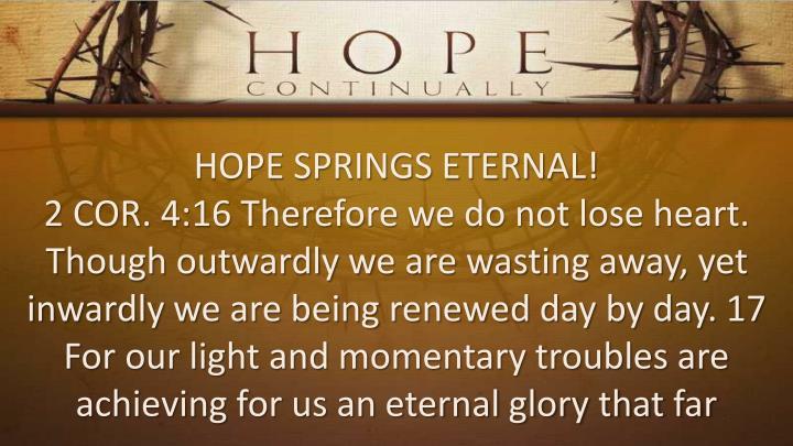 HOPE SPRINGS ETERNAL!