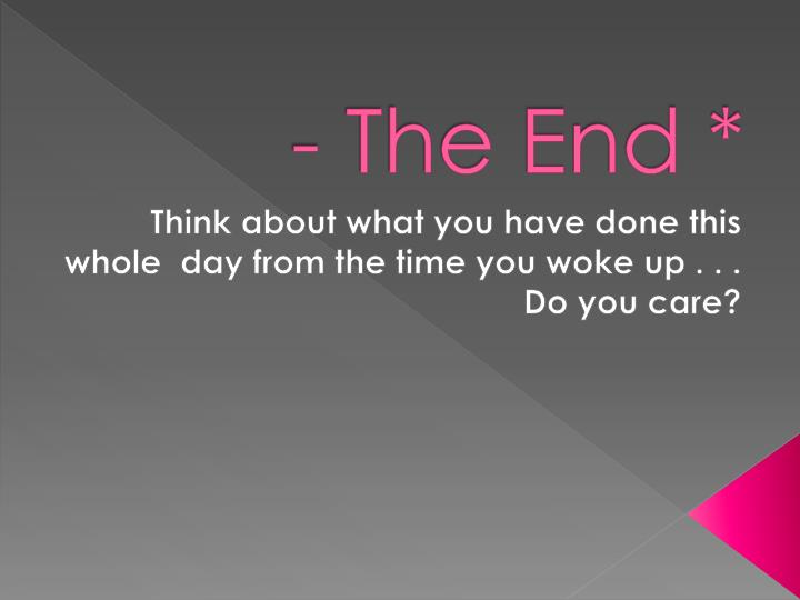 - The End *