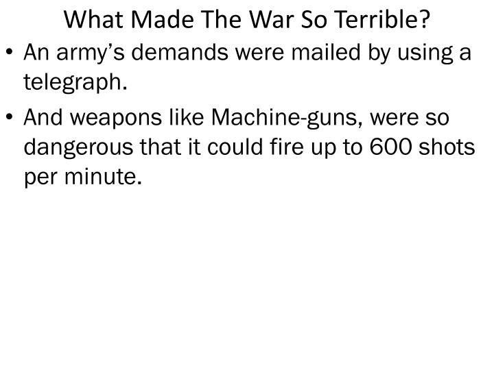 What Made The War So Terrible?