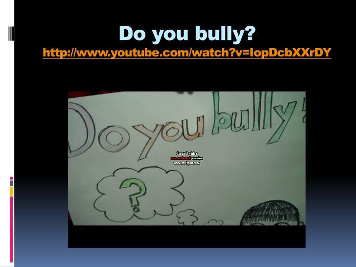 Do you bully?