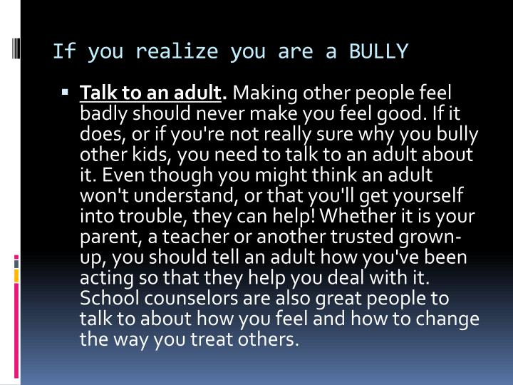 If you realize you are a BULLY