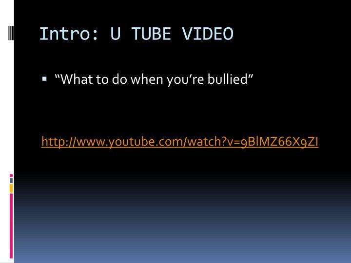 Intro: U TUBE VIDEO