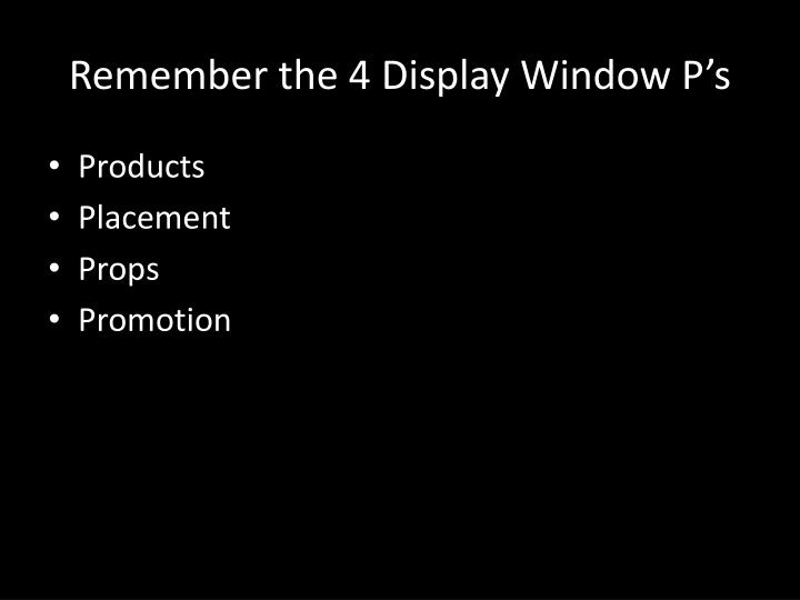 Remember the 4 Display Window P's