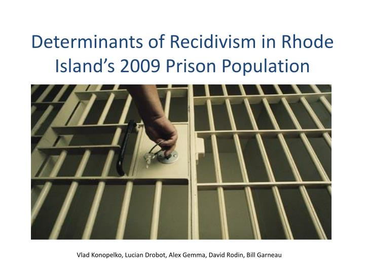 Determinants of recidivism in rhode island s 2009 p rison p opulation