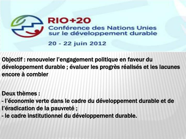 Objectif : renouveler l'engagement politique en faveur du développement durable ; évaluer les progrès réalisés et les lacunes encore à combler