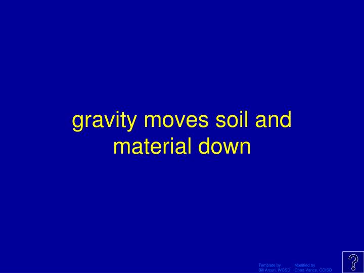 gravity moves soil and material down