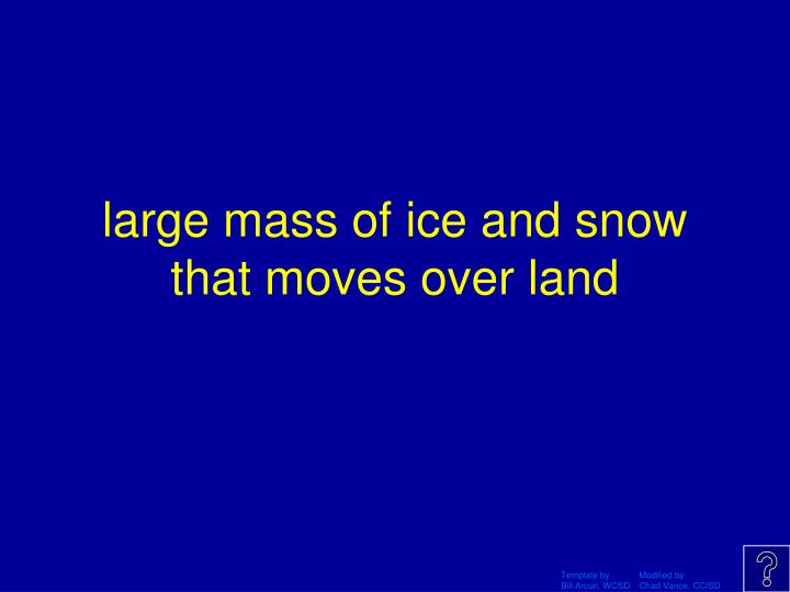 large mass of ice and snow that moves over land