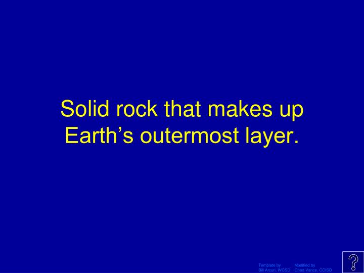 Solid rock that makes up Earth's outermost layer.