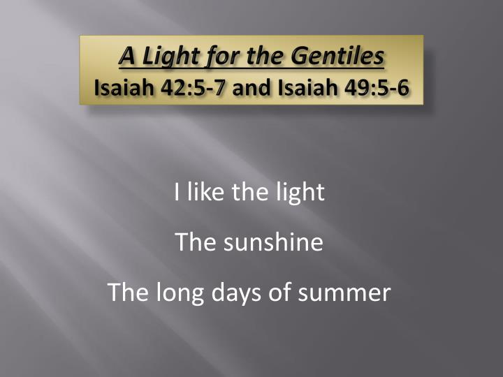 A light for the gentiles isaiah 42 5 7 and isaiah 49 5 6