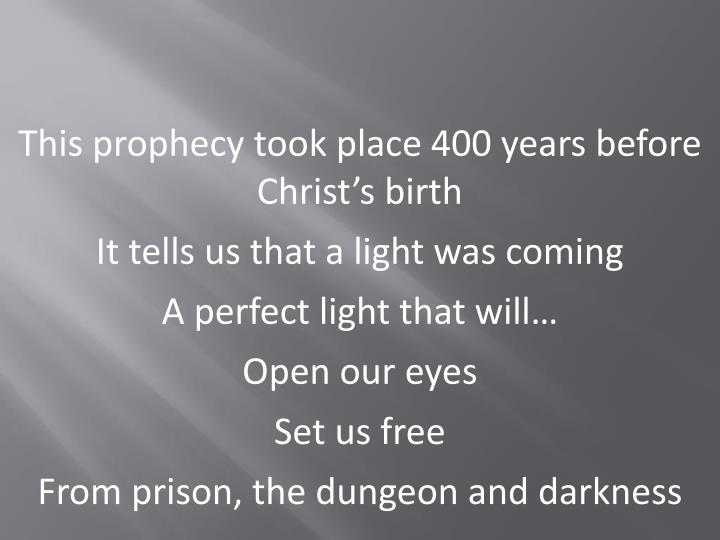 This prophecy took place 400 years before Christ's birth