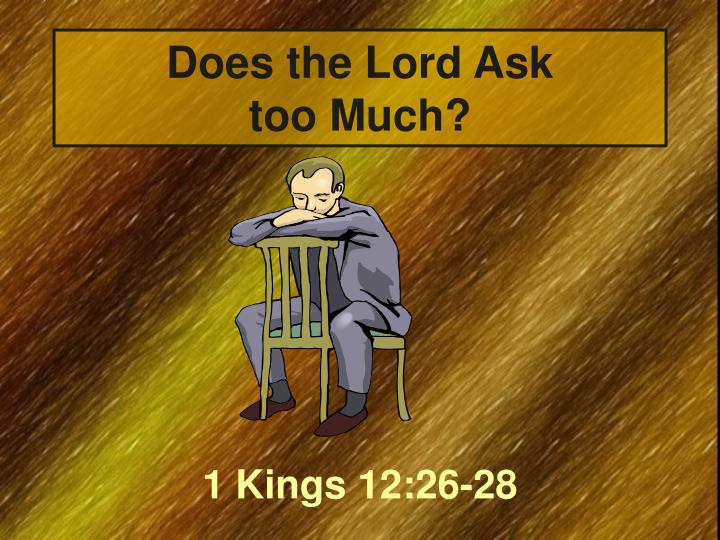 Does the Lord Ask