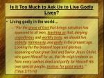 is it too much to ask us to live godly lives