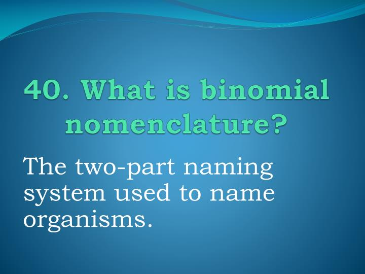 40. What is binomial nomenclature?