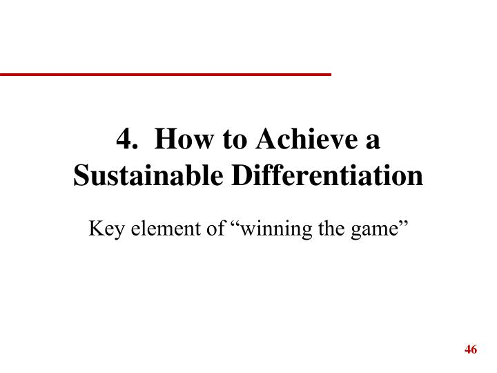 4.  How to Achieve a Sustainable Differentiation