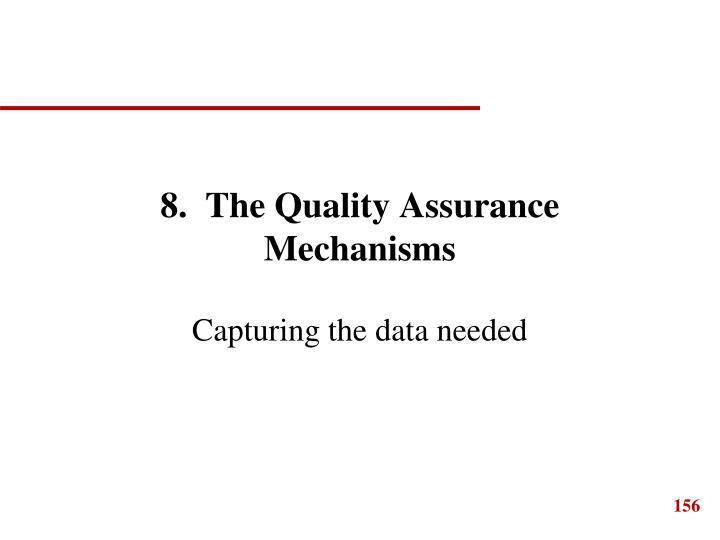8.  The Quality Assurance Mechanisms