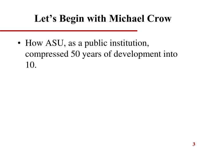 Let s begin with michael crow