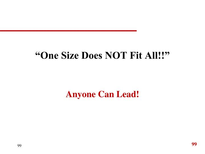 """One Size Does NOT Fit All!!"""