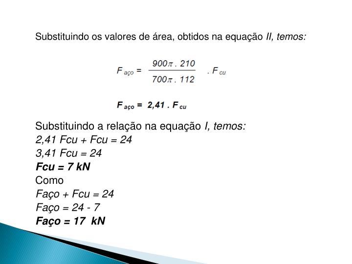 Substituindo os valores de área, obtidos na equação