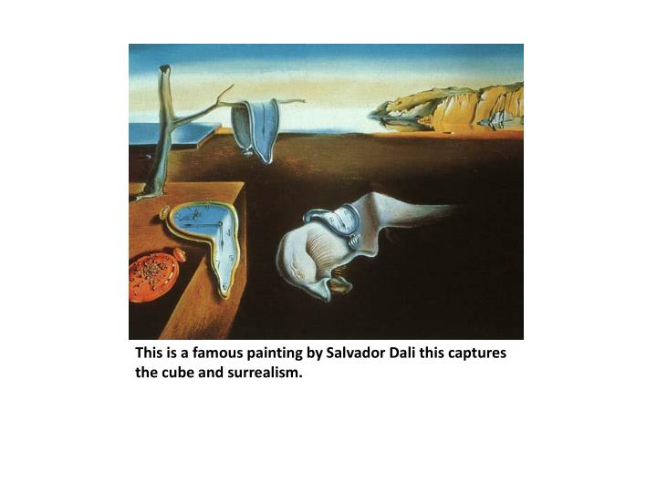 This is a famous painting by Salvador Dali this captures the cube and surrealism.