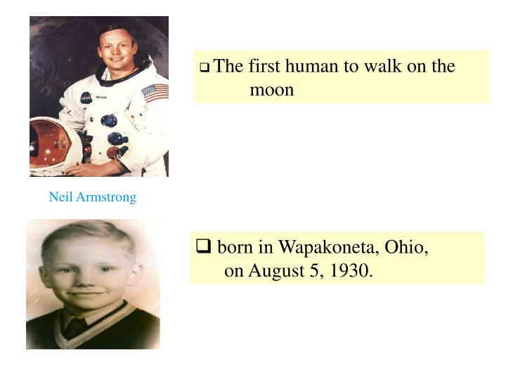 The first human to walk on the   moon