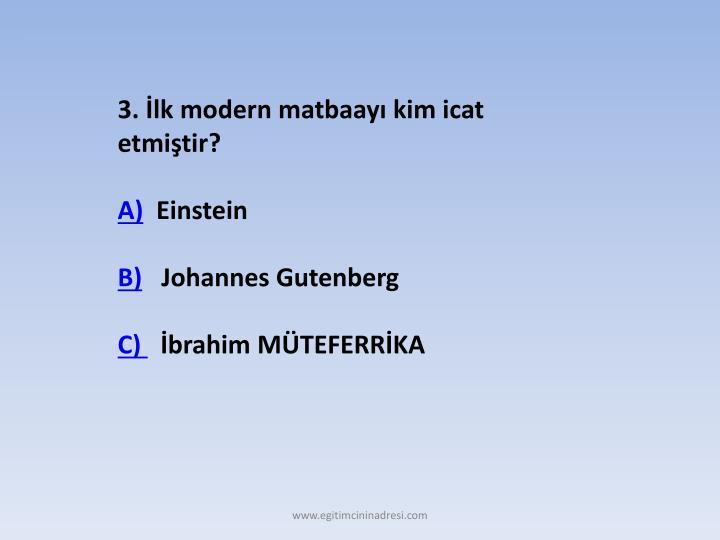 3. İlk modern matbaayı kim icat etmiştir?