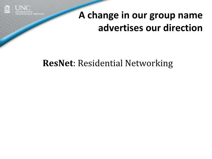 A change in our group name advertises our direction
