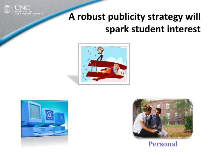 A robust publicity strategy will spark student interest