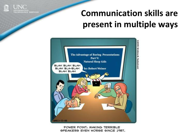 Communication skills are present in multiple ways