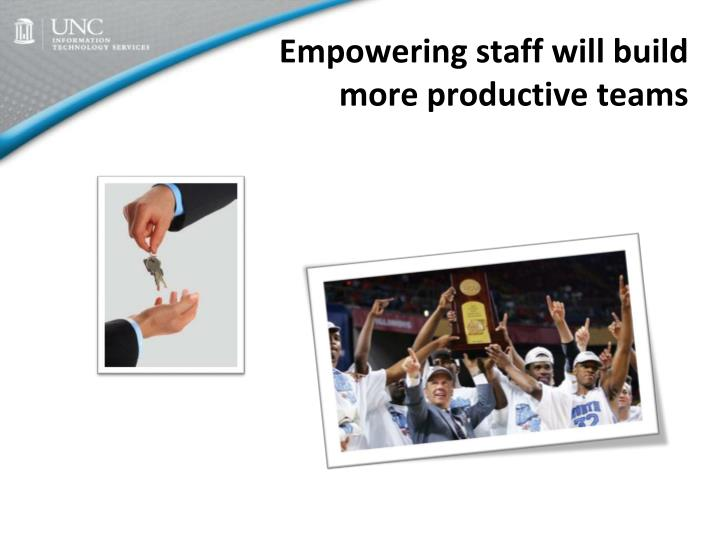 Empowering staff will build more productive teams