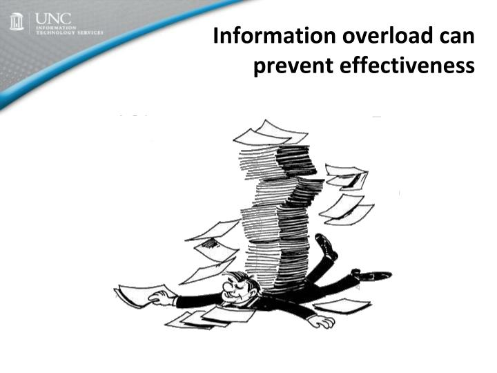 Information overload can prevent effectiveness