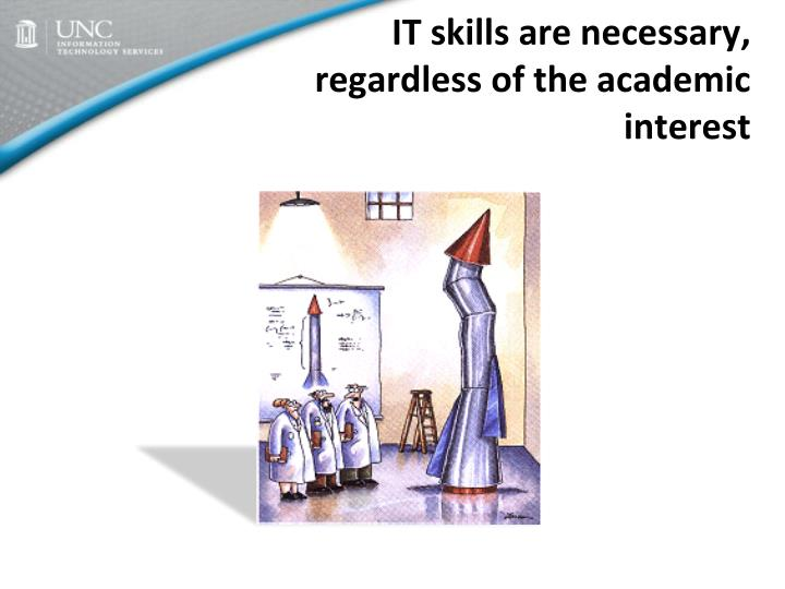 IT skills are necessary, regardless of the academic interest