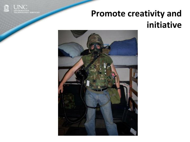 Promote creativity and initiative