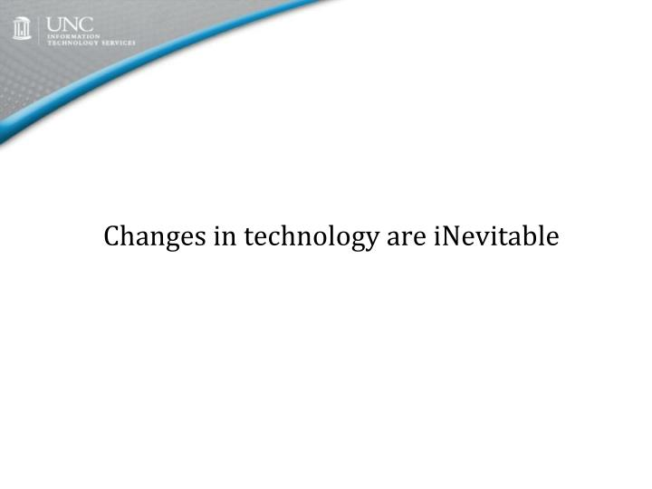 Changes in technology are