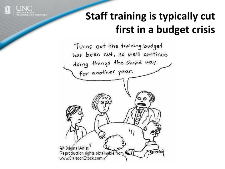 Staff training is typically cut first in a budget crisis