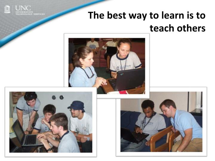 The best way to learn is to teach others