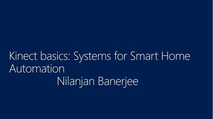 Kinect basics systems for smart home automation nilanjan banerjee