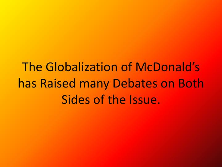the globalization of mcdonalds Mcdonald's winning strategy, at home and the company rode the globalization trend by transferring the mcdonald's has continued to broaden its.